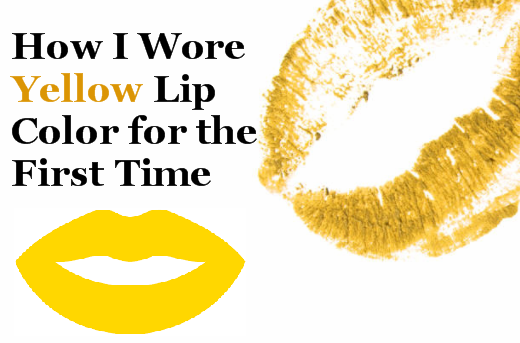 How I Wore Yellow Lipstick for the First Time