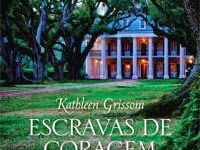 """Resenha: """"Escravas de Coragem: A história de uma escrava branca e o amor inabalável por sua família negra"""" - Kathleen Grissom"""