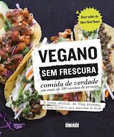 Vegano sem frescura – Comida de verdade em mais de 100 receitas de arrasar
