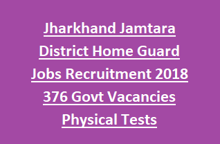 Jharkhand Jamtara District Home Guard Jobs Recruitment Notification 2018 376 Govt Vacancies Physical Tests Information