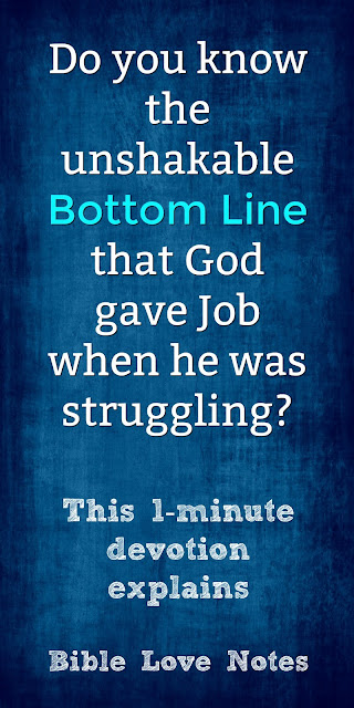 Do you know the unshakable bottom line that God gave Job in his trials? This 1-minute devotion explains. #BibleLoveNotes #Bible