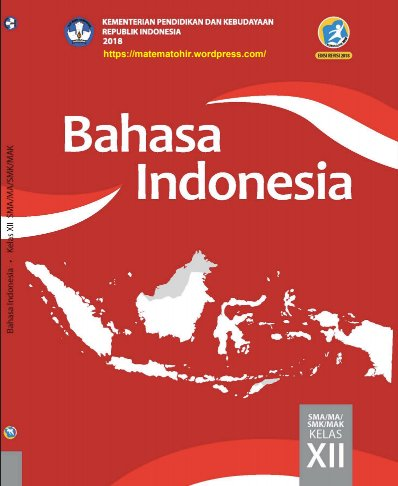 Buku Siswa Bahasa Indonesia Kelas 12 SMA, MA, SMK, MAK Kurikulum 2013 Revisi 2018
