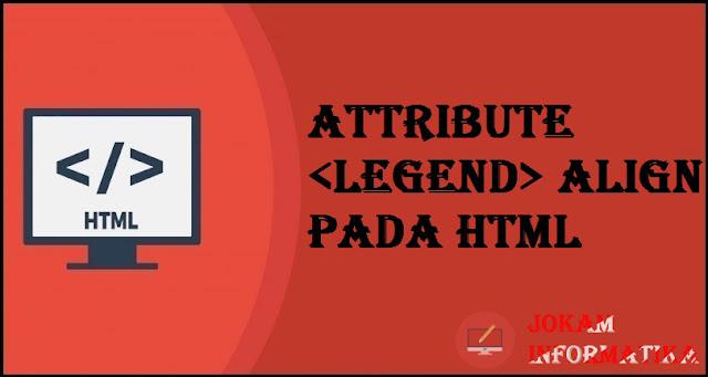 Tagging legend Align Attribute Pada Bahasa Pemrograman HTML - JOKAM INFORMATIKA