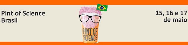 Pint of Science Brasil - 15, 16 e 17 de Maio