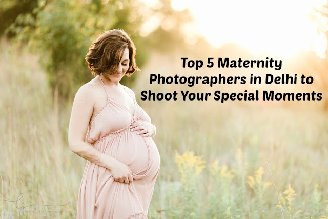 Top 5 Maternity Photographers in Delhi to Shoot Special Moments