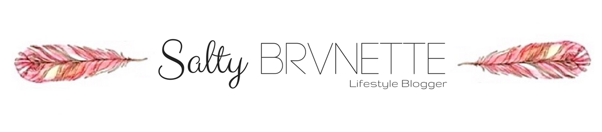 Salty Brvnette - Blog Lifestyle