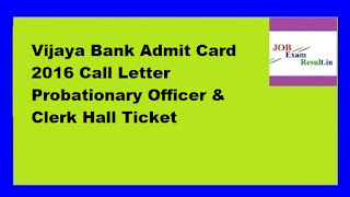 Vijaya Bank Admit Card 2016 Call Letter Probationary Officer & Clerk Hall Ticket