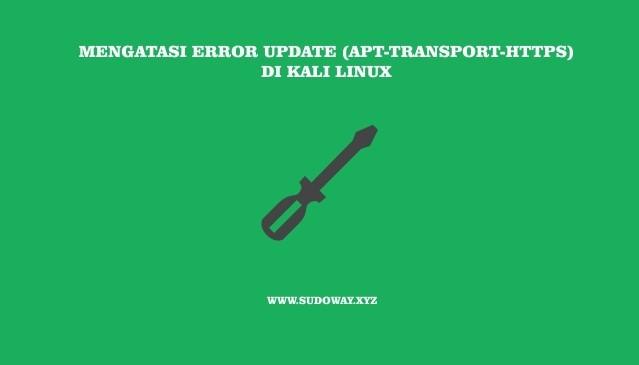 Mengatasi Error Update (Apt-transport-https) di Kali Linux