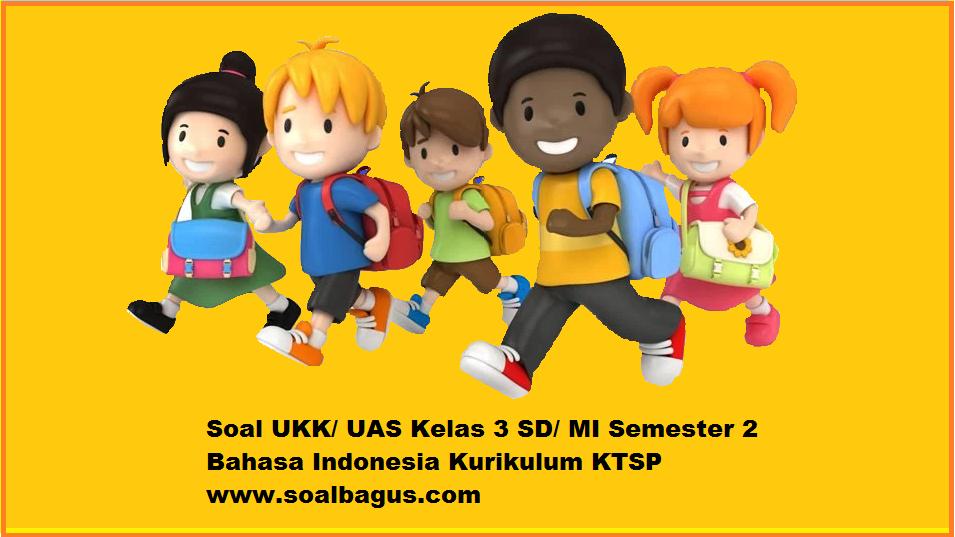 Soal Ukk Uas Kelas 3 B Indonesia Semester 2 Oemar Bakri