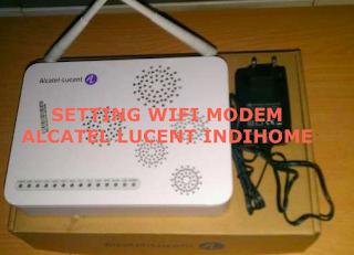 Cara Cepat dan Mudah Setting WiFI Modem IndiHome Alcatel Lucent