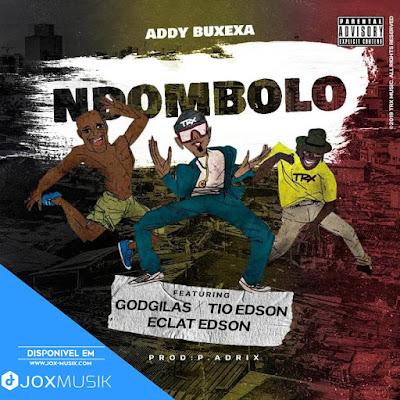 Addy Buxexa - Ndombolo (feat GodGilas, Tio Edson & Éclat Edson)