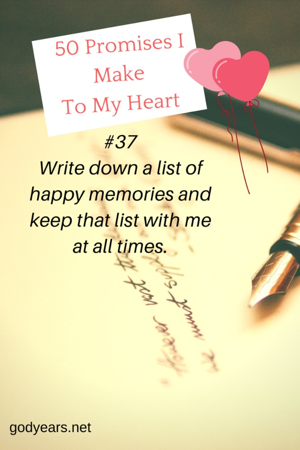 50 Promises I Make To My Heart #WorldHeartDay - Write down a list of happy memories and keep that list with me at all times. I will turn to them in my darkest moments to remind me to be happy.