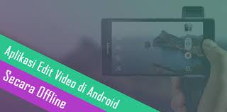 Aplikasi Edit Video Offline Terbaik Untuk Android