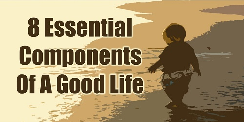 Essential Components Of A Good Life, Success, Personal Development, Growth, Self-Improvement, Love, Friendship, Uniqueness, Sharing, Effectiveness, Mind body spirit, Motivation, How To, Inspirational Tips