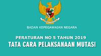 Peraturan BKN No 5 Tahun 2019 Tentang Tata Cara Pelaksanaan Mutasi PNS