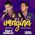Lançamento: Hugo e Guilherme feat. Maiara e Maraisa - Imagina (Andrë Edit Remix 2017)