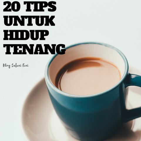 20 TIPS UNTUK HIDUP TENANG