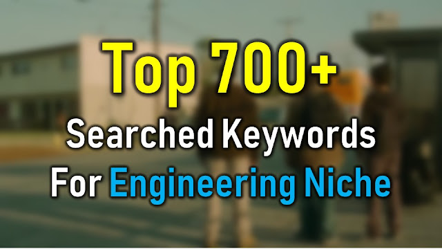 Top 700+ Searched Keywords For Engineering Niche