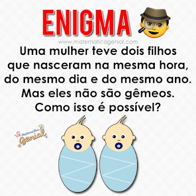 Enigma: Uma mulher teve dois filhos...