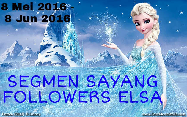 http://elsaalicious.blogspot.my/2016/05/segmen-sayang-followers-elsa-by.html