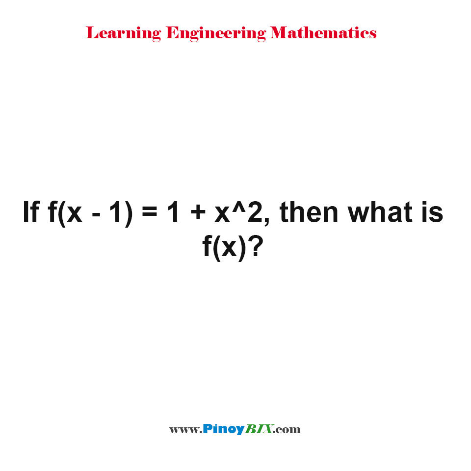 If f(x - 1) = 1 + x^2, then what is f(x)?