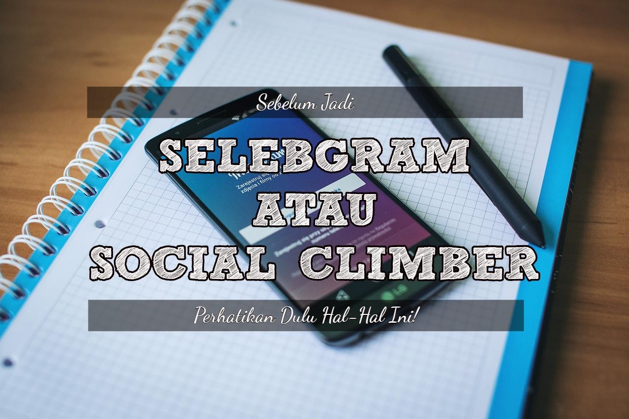 Sebelum Jadi Selebgram Atau Social Climber, Coba Perhatikan Dulu!