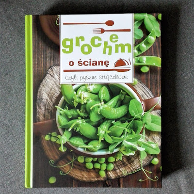 książka kucharska, grochem o ścianę, przepisy, fasola, groch, ciecierzyca, bób,
