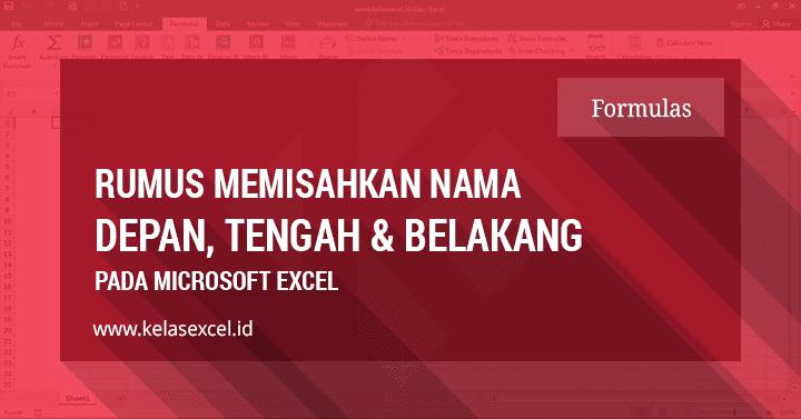 Cara Memisahkan Nama Depan, Tengah dan Belakang di Excel