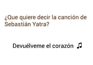 Significado de la Canción Devuélveme el Corazón Sebastián Yatra.