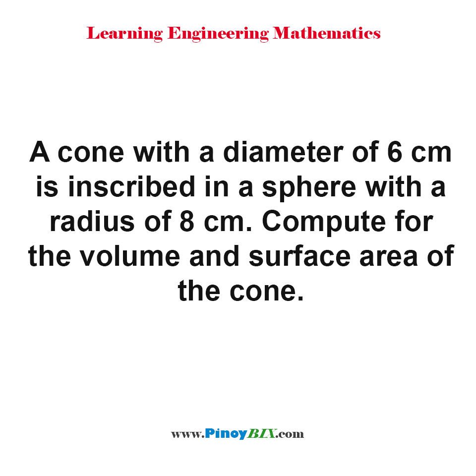 Compute for the volume and surface area of the cone inscribed in a sphere