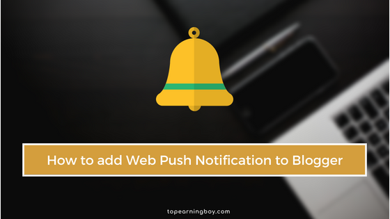 How to Add Web Push Notification to Your Blogger Blog