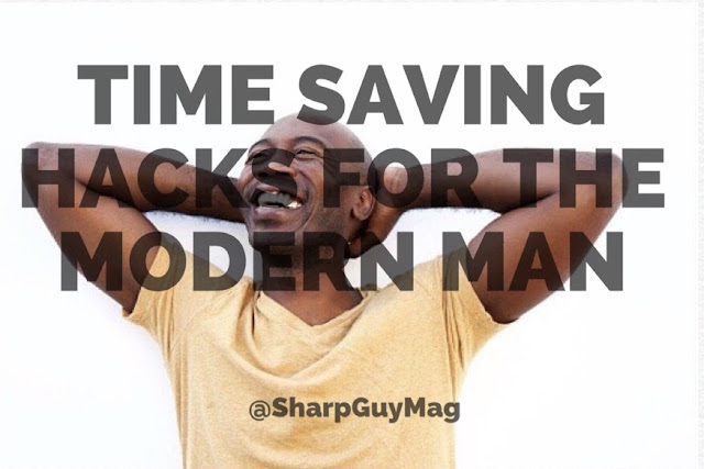 Time saving hacks for the modern man