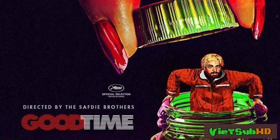 Phim Thời khắc quyết định VietSub HD | Good Time 2017