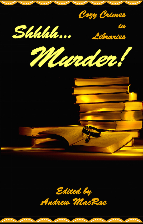 u0026quot shhhh u2026murder  u0026quot  cozy crimes in libraries edited by andrew macrae  review  giveaway
