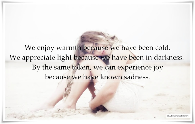 We Enjoy Warmth Because We Have Been Cold, Picture Quotes, Love Quotes, Sad Quotes, Sweet Quotes, Birthday Quotes, Friendship Quotes, Inspirational Quotes, Tagalog Quotes