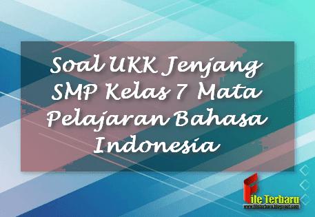 Soal UKK Jenjang SMP Kelas 7 Mata Pelajaran Bahasa Indonesia