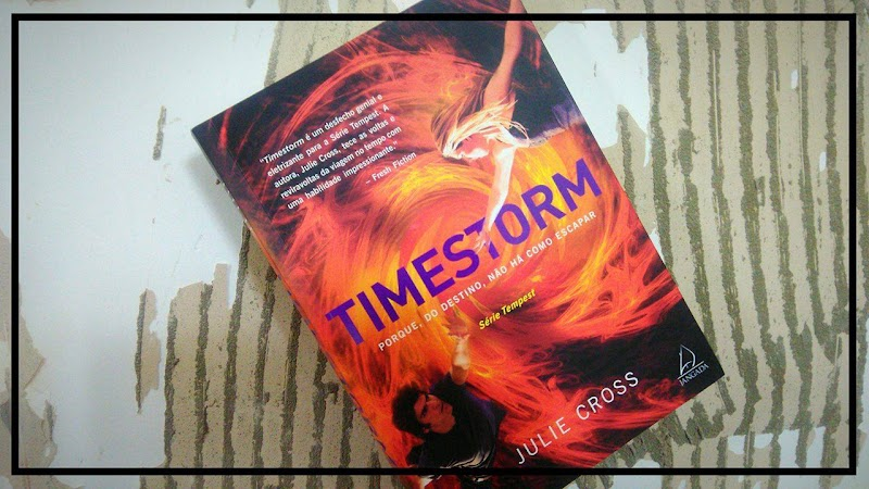 [RESENHA #358] TIMESTORM - TRILOGIA TEMPEST - VOLUME 03 - JULIE CROSS