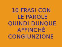 10 FRASI CON QUINDI DUNQUE AFFINCHÈ CONGIUNZIONE