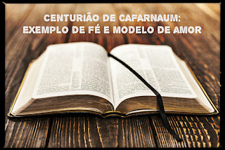 Centurião de Cafarnaum: exemplo de fé e modelo de amor