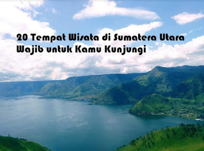 20 Tempat Wisata di Sumatera Utara yang Populer Wajib untuk Dikunjungi