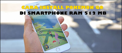 Cara Install Pokemon Go Di Smartphone Android Ram 512 MB