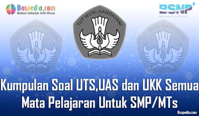 Kumpulan Soal UTS, UAS dan UKK Semua Mata Pelajaran SMP/MTs Kelas 7, 8, 9 Terbaru