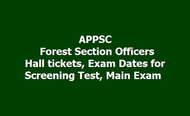 APPSC Forest Section Officers Hall tickets, Exam Dates for Screening Test, Main Exam 2019