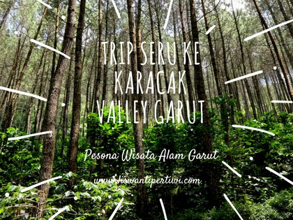 Trip Seru Ke Karacak Valley Garut