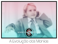 A Evolução das Manias