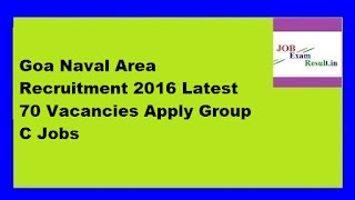 Goa Naval Area Recruitment 2016 Latest 70 Vacancies Apply Group C Jobs