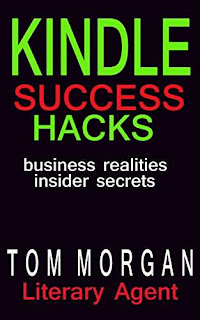 Kindle Success Hacks - Business Realities and Insider Secrets by Literary Agent Tom Morgan