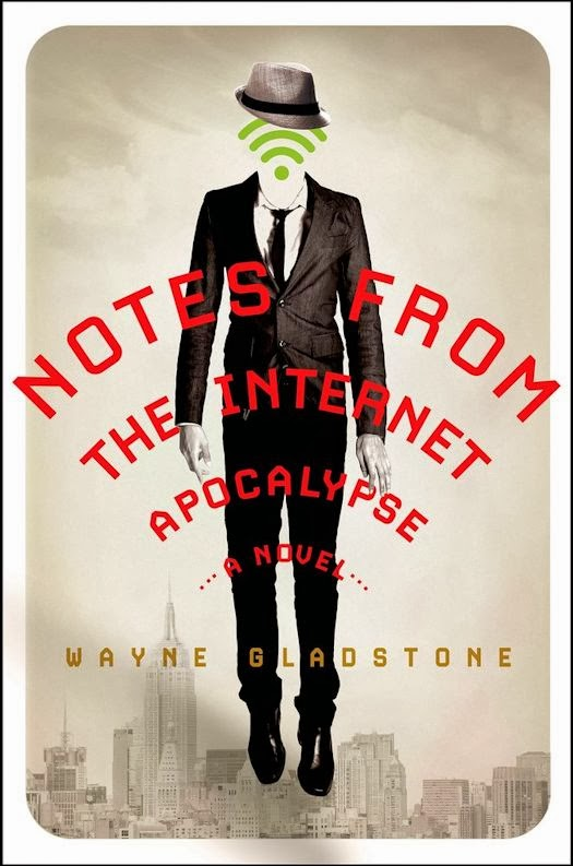 Interview with Wayne Gladstone, author of Notes from the Internet Apocalypse - March 10, 2014