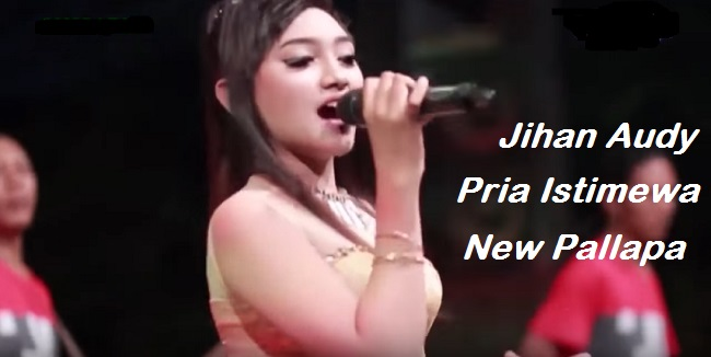 Download Jihan Audy New Pallapa - Pria Istimewa mp3