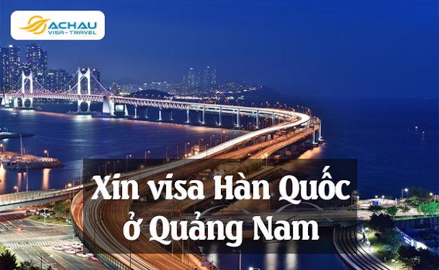 Xin visa Hàn Quốc ở Quảng Nam